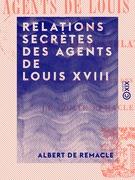 Relations secrètes des agents de Louis XVIII - À Paris sous le Consulat (1802-1803)