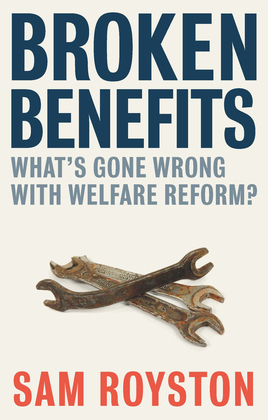 Broken benefits: What's gone wrong with welfare reform