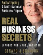 Real Business Secrets: Bootstrapping a Multi National Business Empire: Leaders Are Made, Not Born