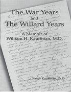 The War Years and the Willard Years: A Memoir of William H. Kauffman, M. D.