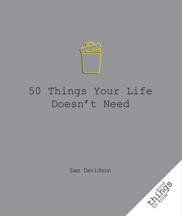 50 Things Your Life Doesn't Need