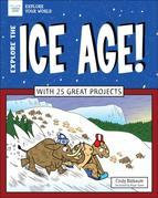 Explore The Ice Age!: With 25 Great Projects