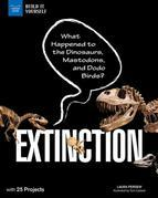 Extinction: What Happened to the Dinosaurs, Mastodons, and Dodo Birds? With 25 Projects