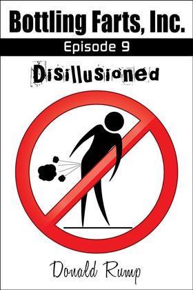 Bottling Farts, Inc. - Episode 9: Disillusioned