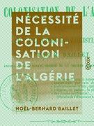 Nécessité de la colonisation de l'Algérie - Et du retour aux principes du christianisme
