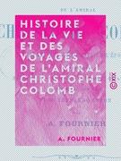 Histoire de la vie et des voyages de l'amiral Christophe Colomb