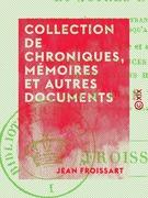 Collection de chroniques, mémoires et autres documents - Pour servir à l'histoire de France, depuis le commencement du XIIIe siècle jusqu'à la mort de Louis XIV
