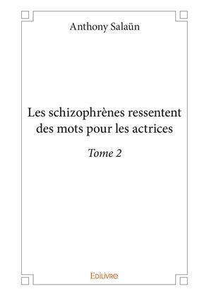 Les schizophrènes ressentent des mots pour les actrices - Tome 2