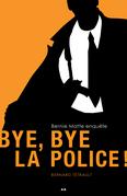 Bye, Bye la police!