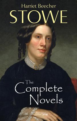 The Complete Novels of Harriet Beecher Stowe