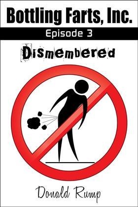 Bottling Farts, Inc. - Episode 3: Dismembered