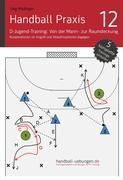 Handball Praxis 12 – D-Jugend-Training: Von der Mann- zur Raumdeckung - Kooperationen im Angriff und Abwehroptionen dagegen