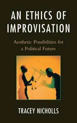 An Ethics of Improvisation: Aesthetic Possibilities for a Political Future