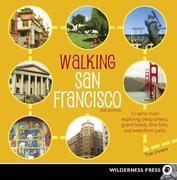 Walking San Francisco: 33 Savvy Tours Exploring Steep Streets, Grand Hotels, Dive Bars, and Waterfront Parks