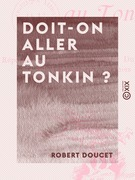 Doit-on aller au Tonkin ? - Réponses à l'enquête du Comité Dupleix sur l'émigration aux colonies
