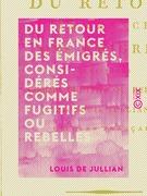 Du retour en France des émigrés, considérés comme fugitifs ou rebelles