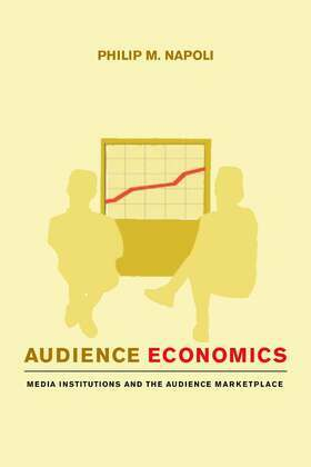 Audience Economics: Media Institutions and the Audience Marketplace