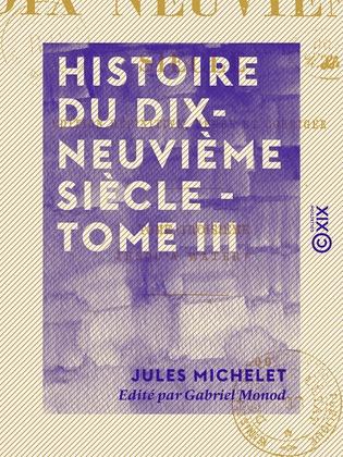 Histoire du dix-neuvième siècle - Tome III - Jusqu'à Waterloo
