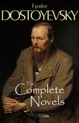The Complete Novels of Fyodor Dostoyevsky