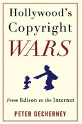 Hollywood's Copyright Wars: From Edison to the Internet