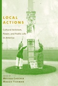 Local Actions: Cultural Activism, Power, and Public Life in America