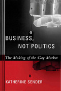 Business, Not Politics: The Making of the Gay Market