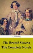 The Brontë Sisters: The Complete Novels (Best Navigation, Active TOC) (A to Z Classics)