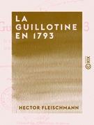 La Guillotine en 1793 - D'après des documents inédits des Archives nationales