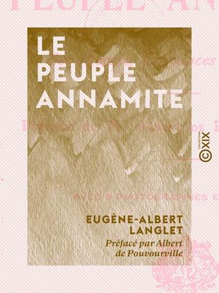 Le Peuple annamite - Ses mœurs, croyances et traditions