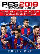 Pro Evolution Soccer 2018 Game, PS4, Xbox One, PC, Tips, Download Guide Unofficial