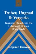 Truber, Ungnad & Vergerio