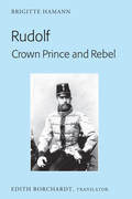 Rudolf. Crown Prince and Rebel