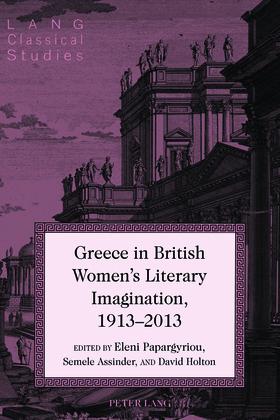 Greece in British Women's Literary Imagination, 1913–2013