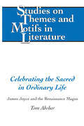 Celebrating the Sacred in Ordinary Life