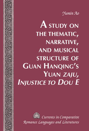 A Study on the Thematic, Narrative, and Musical Structure of Guan Hanqing's Yuan «Zaju, Injustice to Dou E»