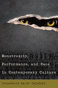 Monstrosity, Performance, and Race in Contemporary Culture