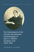 The Development of the Seventh-day Adventist Understanding of Ellen G. White's Prophetic Gift, 1844-1889