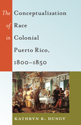 The Conceptualization of Race in Colonial Puerto Rico, 1800–1850