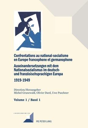 Confrontations au national-socialisme dans l'Europe francophone et germanophone (1919–1949)/ Auseinandersetzungen mit dem Nationalsozialismus im deutsch- und franzoesischsprachigen Europa (1919–1949)