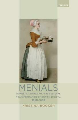Menials: Domestic Service and the Cultural Transformation of British Society, 1650-1850