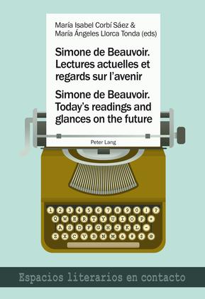 Simone de Beauvoir. Lectures actuelles et regards sur l'avenir / Simone de Beauvoir. Today's readings and glances on the future