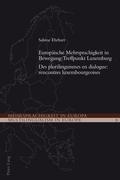 Europaeische Mehrsprachigkeit in Bewegung: Treffpunkt Luxemburg- Des plurilinguismes en dialogue: rencontres luxembourgeoises