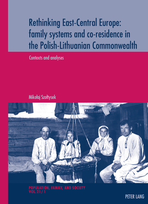 Rethinking East-Central Europe: family systems and co-residence in the Polish-Lithuanian Commonwealth