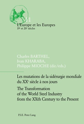 Les mutations de la sidérurgie mondiale du XXe siècle à nos jours / The Transformation of the World Steel Industry from the XXth Century to the Present