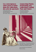 Les Convergences entre passé et futur dans les collections des arts du spectacle- Connecting Points: Performing Arts Collections Uniting Past and Future