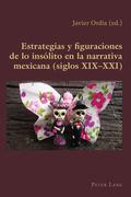 Estrategias y figuraciones de lo insólito en la narrativa mexicana (siglos XIX–XXI)