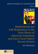 Motherhood and Self-Realization in the Four Waves of American Feminism and Joyce Carol Oates's Recent Fiction