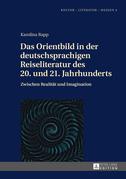 Das Orientbild in der deutschsprachigen Reiseliteratur des 20. und 21. Jahrhunderts
