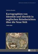 Kartographien von Identität und Alterität in englischen Reiseberichten über die Neue Welt