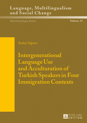 Intergenerational Language Use and Acculturation of Turkish Speakers in Four Immigration Contexts